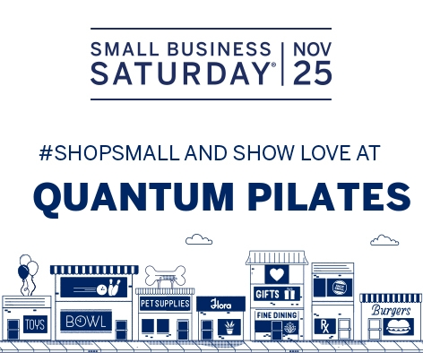 SHOP SMALL  at QUANTUM PILATES